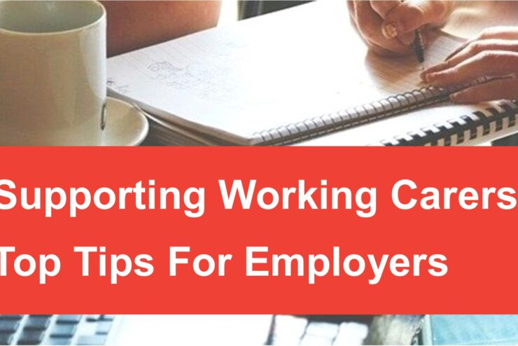 Supporting Working Carers – Top Tips For Employers